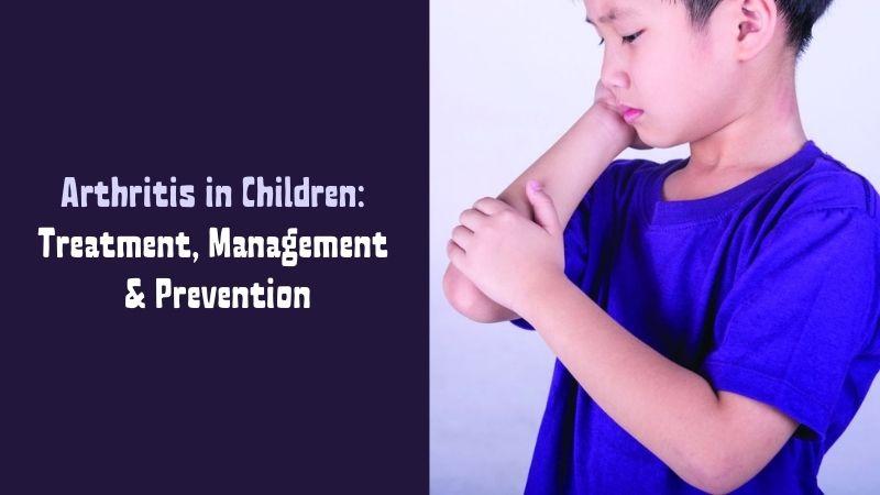 Arthritis in Children Treatment, Management & Prevention